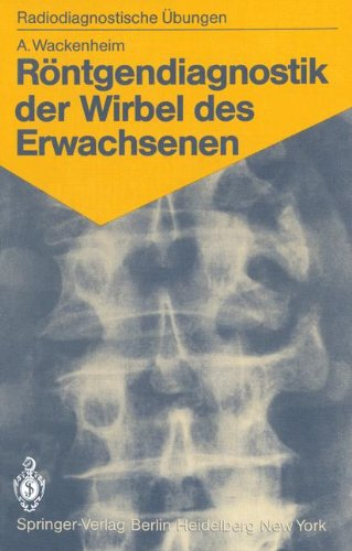 R Ntgendiagnostik Der Wirbel Des Erwachsenen: 125 Diagnostische Bungen F R Studenten Und Praktische Radiologen 9783540118657
