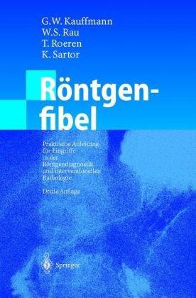 R Ntgenfibel: Praktische Anleitung Fur Eingriffe in Der R Ntgendiagnostik Und Interventionellen Radiologie (3., Uber Arb. Aufl.) 9783540410188
