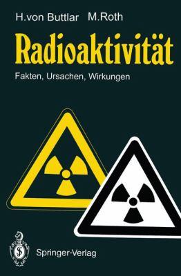 Radioaktivit T: Fakten, Ursachen, Wirkungen 9783540516774