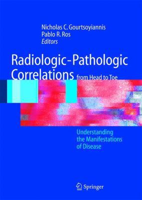 Radiologic-Pathologic Correlations from Head to Toe: Understanding the Manifestations of Disease 9783540043959