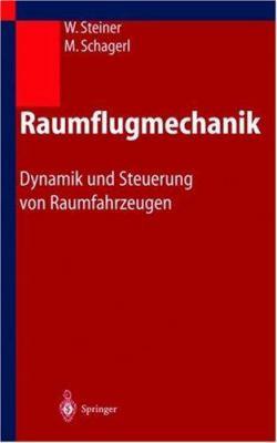 Raumflugmechanik: Dynamik Und Steuerung Von Raumfahrzeugen 9783540207610