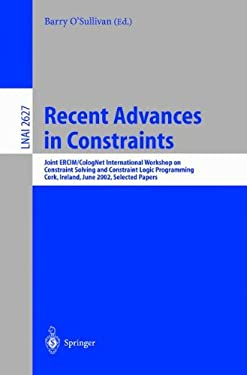 Recent Advances in Constraints: Joint Ercim/Colognet International Workshop on Constraint Solving and Constraint Logic Programming, Cork, Ireland, Jun 9783540009863