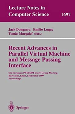 Recent Advances in Parallel Virtual Machine and Message Passing Interface: 6th European Pvm/Mpi Users' Group Meeting, Barcelona, Spain, September 26-2 9783540665496