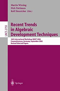 Recent Trends in Algebraic Development Techniques: 16th International Workshop, Wadt 2002, Frauenchiemsee, Germany, September 24-27, 2002, Revised Sel 9783540205371