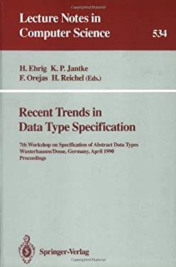 Recent Trends in Data Type Specification: 7th Workshop on Specification of Abstract Data Types, Wusterhausen/Dosse, Germany, April 17-20, 1990. Procee 9783540544968