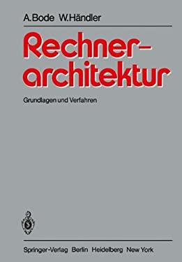 Rechnerarchitektur: Grundlagen Und Verfahren 9783540096566