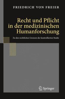 Recht Und Pflicht In der Medizinischen Humanforschung: Zu Den Rechtlichen Grenzen der Kontrollierten Studie 9783540958765