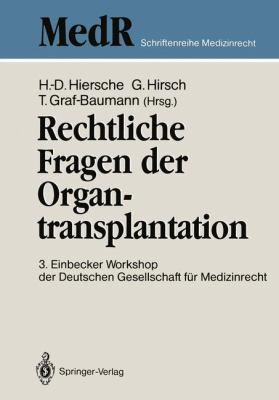 Rechtliche Fragen Der Organtransplantation: 3. Einbecker Workshop Der Deutschen Gesellschaft F R Medizinrecht, 25./26. Juni 1988 9783540525073
