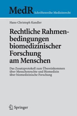 Rechtliche Rahmenbedingungen Biomedizinischer Forschung Am Menschen: Das Zusatzprotokoll Zum Bereinkommen Ber Menschenrechte Und Biomedizin Ber Biomed 9783540755159