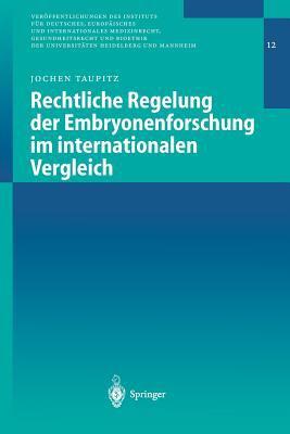 Rechtliche Regelung Der Embryonenforschung Im Internationalen Vergleich 9783540441519