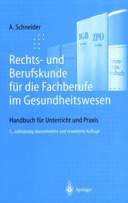 Rechts- Und Uber Ufskunde Fur Die Fachuber Ufe Im Gesundheitswesen: Handbuch Fur Unterricht Und Praxis (5., Vollst. Uber Arb. U. Erw. Au) 9783540638896