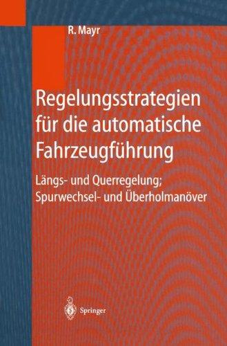 Regelungsstrategien Fur Die Automatische Fahrzeugfuhrung: Langs- Und Querregelung, Spurwechsel- Und Berholmanover 9783540675181