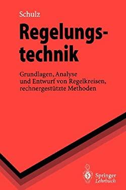 Regelungstechnik: Grundlagen, Analyse Und Entwurf Von Regelkreisen, Rechnergest Tzte Methoden 9783540593263