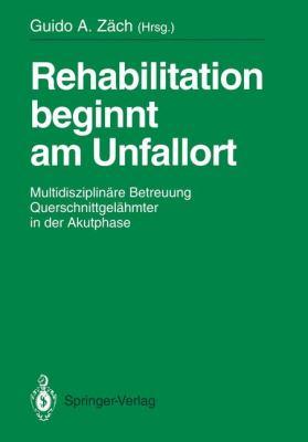 Rehabilitation Beginnt Am Unfallort: Multidisziplin Re Betreuung Querschnittgel Hmter in Der Akutphase 9783540550501