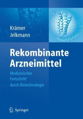 Rekombinante Arzneimittel - Medizinischer Fortschritt Durch Biotechnologie 9783540879732