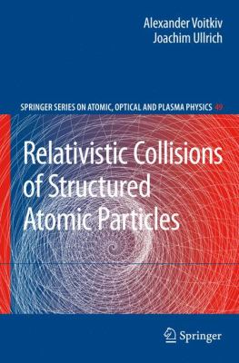 Relativistic Collisions of Structured Atomic Particles Alexander Voitkiv, Joachim Ullrich