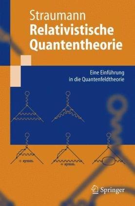Relativistische Quantentheorie: Eine Einf Hrung in Die Quantenfeldtheorie 9783540229513