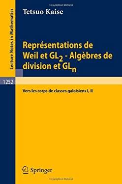 Repr Sentations de Weil Et Gl2 - Alg Bres de Division Et Gln: Vers Les Corps de Classes Galoisiens I, II 9783540178279