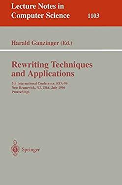 Rewriting Techniques and Applications: 7th International Conference, Rta-96, New Brunswick, NJ, USA July 27 - 30, 1996. Proceedings - Ganzinger, Harald / Ganzinger, H.