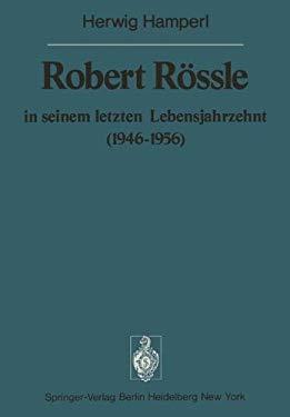 Robert Rassle in Seinem Letzten Lebensjahrzehnt (1946-56): Dargestellt an Hand Von Ausza1/4gen Aus Seinen Briefen an H. Und R. Hamperl 9783540079156