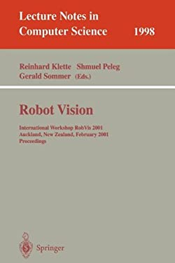 Robot Vision: International Workshop Robvis 2001 Auckland, New Zealand, February 16-18, 2001 Proceedings 9783540416944