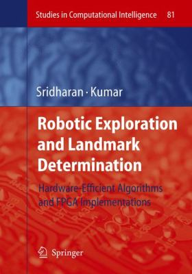 Robotic Exploration and Landmark Determination: Hardware-Efficient Algorithms and FPGA Implementations 9783540753933