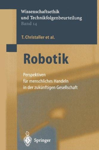 Robotik: Perspektiven F R Menschliches Handeln in Der Zuk Nftigen Gesellschaft 9783540427797