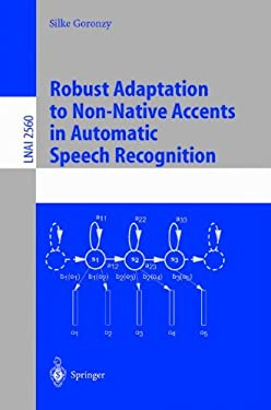 Robust Adaptation to Non-Native Accents in Automatic Speech Recognition 9783540003250