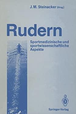 Rudern: Sportmedizinische Und Sportwissenschaftliche Aspekte. Ulm, Den 31.10. Und 1.11.1987 9783540189718