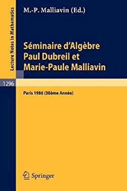 S Minaire D'Alg Bre Paul Dubreil Et Marie-Paule Malliavin: Proceedings Paris 1986 9783540186908