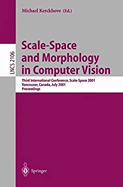 Scale-Space and Morphology in Computer Vision: Third International Conference, Scale-Space 2001, Vancouver, Canada, July 7-8, 2001. Proceedings 9783540423171