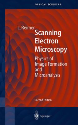 Scanning Electron Microscopy: Physics of Image Formation and Microanalysis 9783540639763