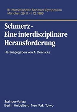 Schmerz- Eine Interdisziplin Re Herausforderung: III. Internationales Schmerz-Symposium M Nchen, 29.11.-1.12.85 9783540166030