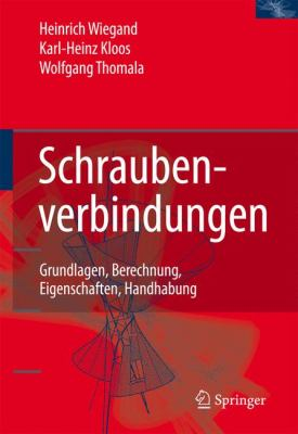 Schraubenverbindungen: Grundlagen, Berechnung, Eigenschaften, Handhabung 9783540212829