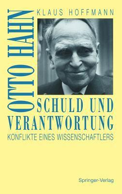 Schuld Und Verantwortung: Otto Hahn - Konflikte Eines Wissenschaftlers 9783540567660