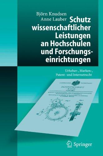 Schutz Wissenschaftlicher Leistungen an Hochschulen Und Forschungseinrichtungen: Urheber-, Marken-, Patent- Und Internetrecht 9783540252313