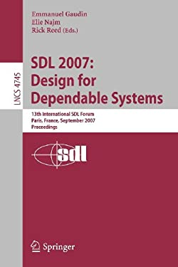Sdl 2007: Design for Dependable Systems: 13th International Sdl Forum, Paris, France, September 18-21, 2007, Proceedings 9783540749837