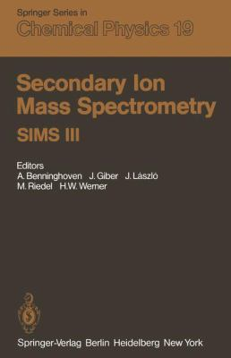 Secondary Ion Mass Spectrometry Sims III: Proceedings of the Third International Conference. Technical University, Budapest, Hungary, August 30 - Sept 9783540113720