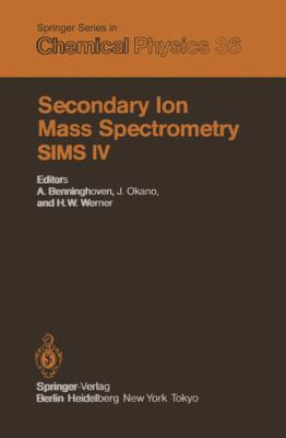 Secondary Ion Mass Spectrometry. Sims IV: Proceedings of the Fourth International Conference, Osaka, Japan, November 13-19, 1983 9783540133162
