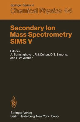 Secondary Ion Mass Spectrometry Sims V: Proceedings of the Fifth International Conference. Washington, DC, September 29 - October 4, 1985 9783540162636