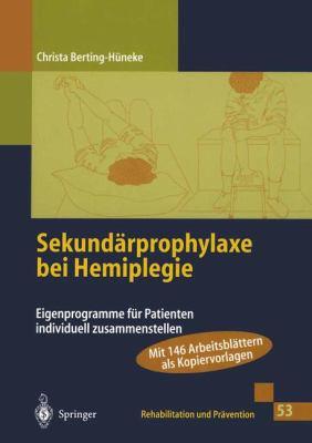 Sekund Rprophylaxe Bei Hemiplegie: Eigenprogramme Fur Patienten Individuell Zusammenstellen 9783540664864