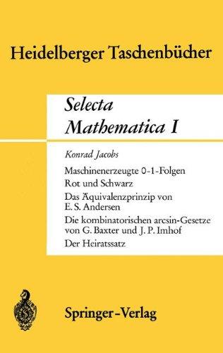 Selecta Mathematica I: Maschinenerzeugte 0-1 Folgen. Rot Und Schwarz. Das Quivalenzprinzip.Die Kombinatorischen Arcsin-Gesetze. Der Heiratssa
