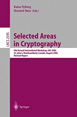 Selected Areas in Cryptography: 9th Annual International Workshop, Sac 2002, St. John's, Newfoundland, Canada, August 15-16, 2002, Revised Papers 9783540006220