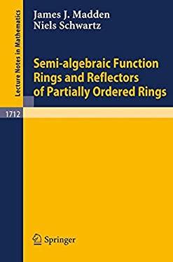 Semi-Algebraic Function Rings and Reflectors of Partially Ordered Rings - Schwartz, Niels / Schwartz, N. / Madden, J. J.