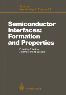Semiconductor Interfaces: Formation and Properties. Proceedings of the Workshop, Les Houches, France, February 24 - March 6, 1987 9783540183280