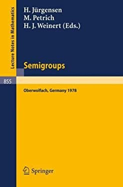 Semigroups: Proceedings of a Conference Held at Oberwolfach, Germany, December 16-21, 1978 9783540107019