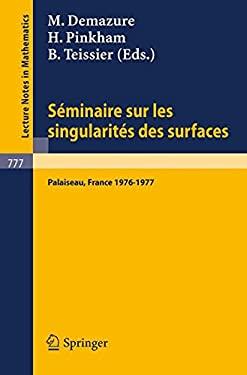 Seminaire Sur Les Singularites Des Surfaces: Centre de Mathematiques de L'Ecole Polytechnique, Palaiseau 1976-1977 9783540097464