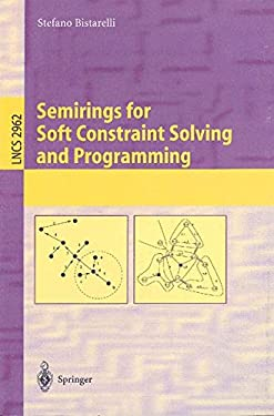 Semirings for Soft Constraint Solving and Programming