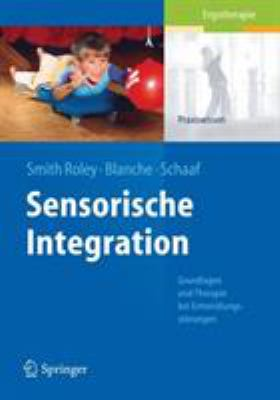 Sensorische Integration: Grundlagen Und Therapie Bei Entwicklungsst Rungen