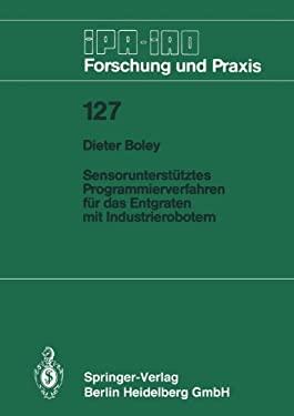 Sensoruntersta1/4tztes Programmierverfahren Fa1/4r Das Entgraten Mit Industrierobotern 9783540501756
